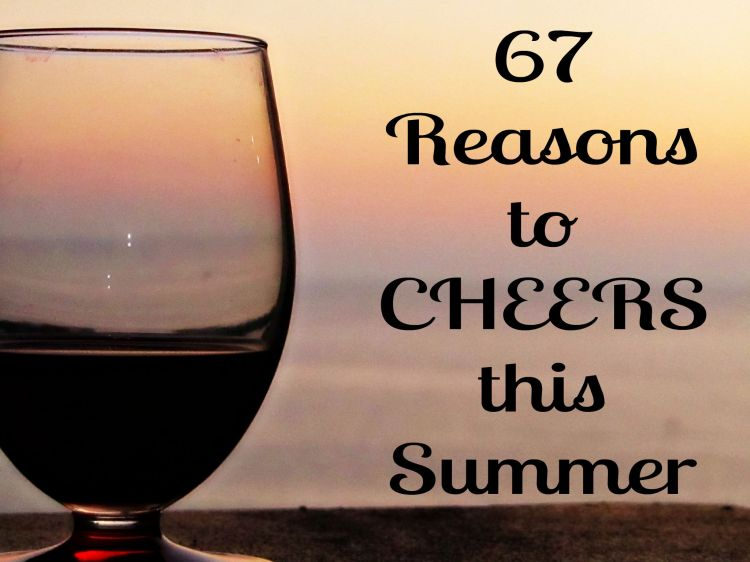 67 Reasons to Cheers this Summer